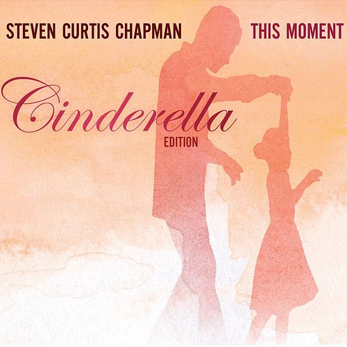 Play & Download This Moment - Cinderella Edition by Steven Curtis Chapman | Napster