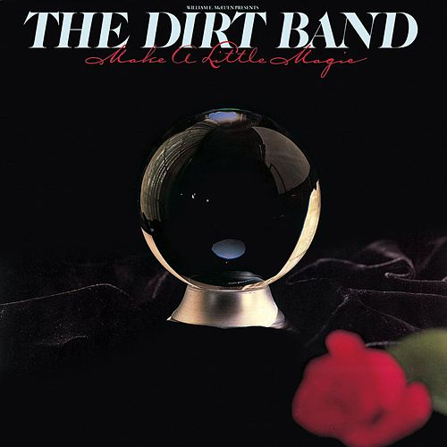 Make A Little Magic by Nitty Gritty Dirt Band