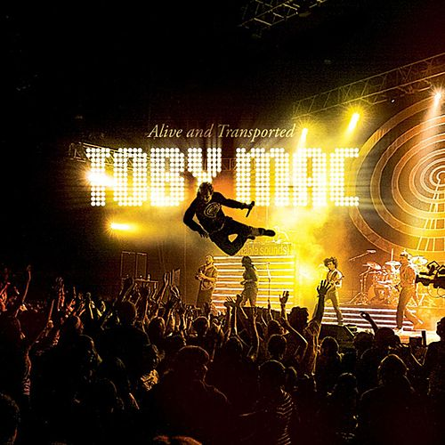Alive And Transported by TobyMac