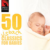 50 Bach Classics for Babies by Various Artists