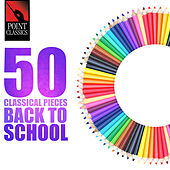Play & Download 50 Classical Pieces: Back to School by Various Artists | Napster
