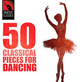 Play & Download 50 Classical Pieces for Dancing by Various Artists | Napster