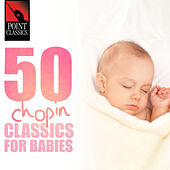 50 Chopin Classics for Babies by Various Artists