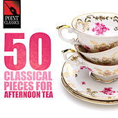 50 Classical Pieces for Afternoon Tea by Various Artists