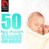 Play & Download 50 Beethoven Classics for Babies by Various Artists | Napster
