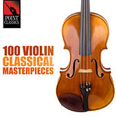 Play & Download 100 Violin Classical Masterpieces by Various Artists | Napster