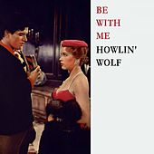 Be With Me von Howlin' Wolf