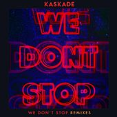 Play & Download We Don't Stop - Remixes by Kaskade | Napster