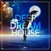 Deep Dream House, Vol. 1 by Various Artists