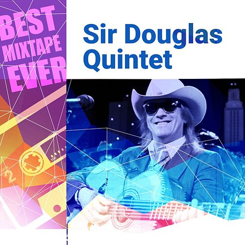 Play & Download Best Mixtape Ever: Sir Douglas Quintet by Sir Douglas Quintet | Napster