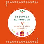 Play & Download Splendid Time Together by Fletcher Henderson | Napster