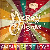 Play & Download Merry Christmas Ambiance Of Love (The Best In Lounge & Chill Out) by Various Artists | Napster