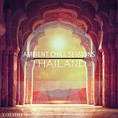 Ambient Chill Sessions - Thailand, Vol. 3 (Amazing Tunes For Relaxation) by Various Artists