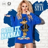 Play & Download I Did It Mama by Alexandra Stan | Napster