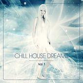 Play & Download Chill House Dreams, Vol. 1 by Various Artists | Napster