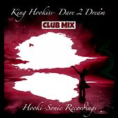 Play & Download Dare 2 Dream (Club Mix) by King Hookiss | Napster
