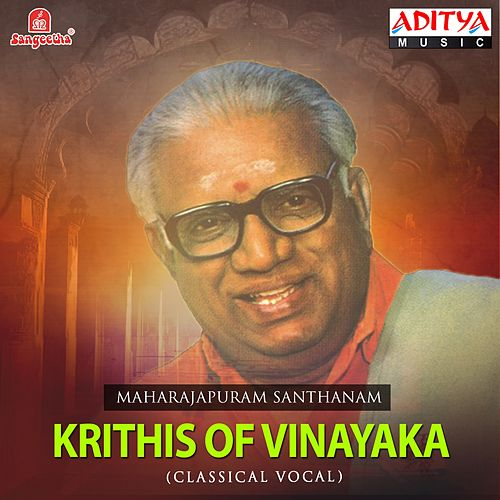 Play & Download Krithis of Vinayaka by Maharajapuram Santhanam | Napster