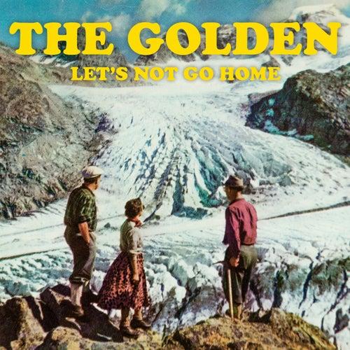 Let's Not Go Home von Golden