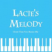 Play & Download Lacie's Melody - Every Time You Kissed Me (From