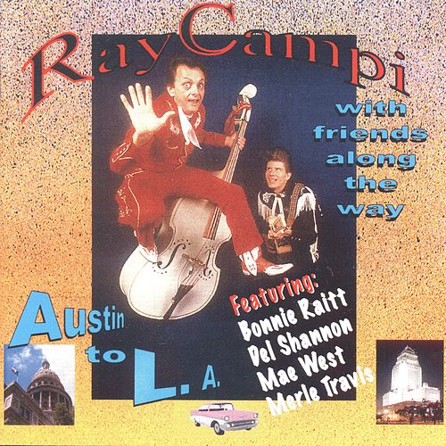 Ray Campi with Friends Along the Way (From Austin to L.A) by Ray Campi