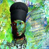 Play & Download Love and Wisdom by Jah Mason | Napster