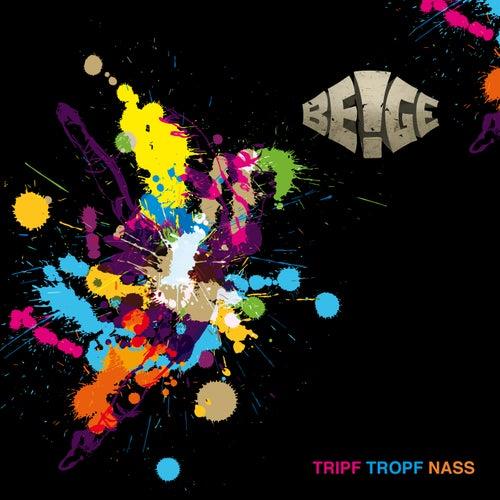 Tripf Tropf Nass by Beige