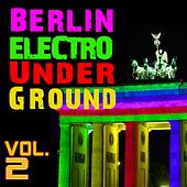 Play & Download Berlin Electro Underground, Vol.2 by Various Artists | Napster