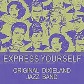 Play & Download Express Yourself by Original Dixieland Jazz Band | Napster