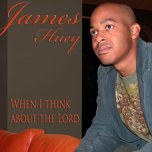 Play & Download When I Think About The Lord by James Huey | Napster