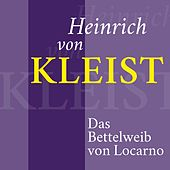 Heinrich von Kleist - Das Bettelweib von Locarno (Schauergeschichte) von Jürgen Fritsche