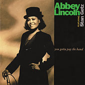 Play & Download You Gotta Pay The Band by Abbey Lincoln | Napster