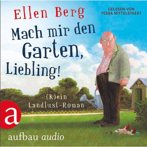 Mach mir den Garten, Liebling! (Gekürzte Hörbuchfassung) von Ellen Berg