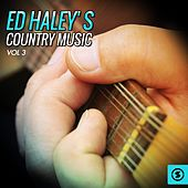 Ed Haley's Country Music, Vol. 3 by Ed Haley