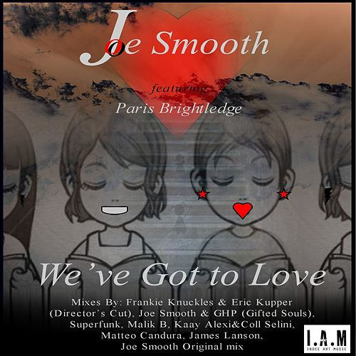 Play & Download We've Got To Love (feat. Paris Brightledge) by Joe Smooth | Napster