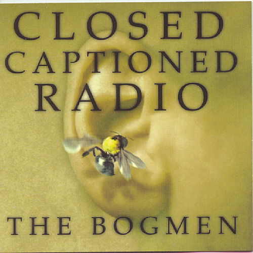 Play & Download Closed Captioned Radio by The Bogmen | Napster