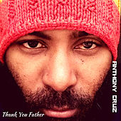 Thank You Father by Anthony Cruz