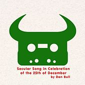 Play & Download Secular Song in Celebration of the 25th of December by Dan Bull | Napster