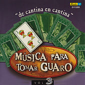 Play & Download Música para Tomar Guaro, Vol. 3 - De Cantina en Cantina by Various Artists | Napster