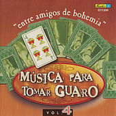 Play & Download Música para Tomar Guaro, Vol. 4 - Entre Amigos de Bohemia by Various Artists | Napster
