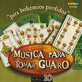 Play & Download Música para Tomar Guaro, Vol. 10 - Para Bohemios Perdidos by Various Artists | Napster