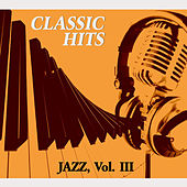 Play & Download Classic Hits Vol. III, Jazz by Various Artists | Napster