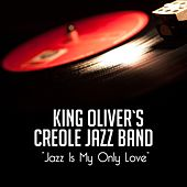 Jazz Is My Only Love von King Oliver's Creole Jazz Band