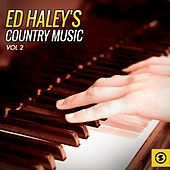 Play & Download Ed Haley's Country Music, Vol. 2 by Ed Haley | Napster