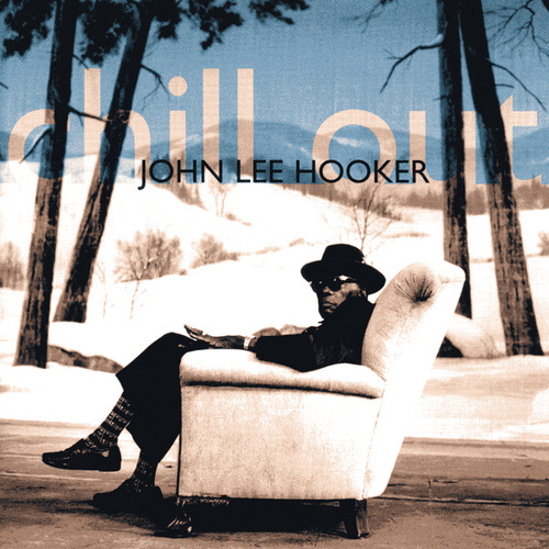 Play & Download Chill Out by John Lee Hooker | Napster