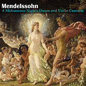 Mendelssohn: A Midsummer Night's Dream and Violin Concerto by Various Artists