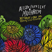 Play & Download Yesterday, I Saw You Kissing Tiny Flowers by Mushroom | Napster