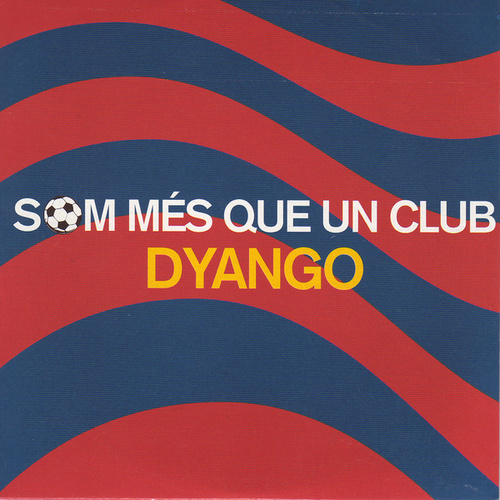 Play & Download Som Més Que Un Club (Tribut al FC Barcelona) by Dyango | Napster