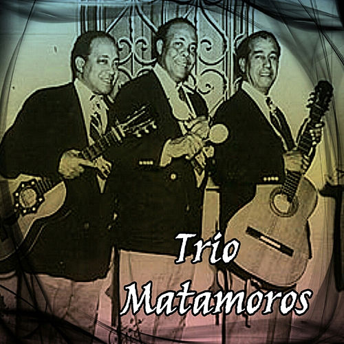 Trío Matamoros by Trío Matamoros