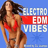 Electro EDM Vibes & DJ Mix (Mixed by DJ Junapa) by Various Artists