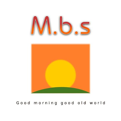 Play & Download Good Morning Good Old World by MBS | Napster